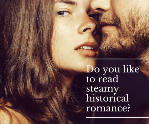 Do you like to read steamy, historical romance?